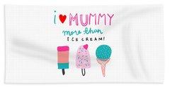 I Love Mummy More Than Ice Cream - Baby Room Nursery Art Poster Print Beach Sheet