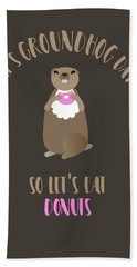 It's Groundhog Day So Let's Eat Donuts Beach Towel