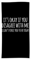 Its Okay If You Disagree With Me Beach Towel