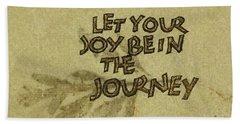Joy In The Journey Beach Towel