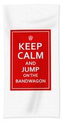 Keep Calm - Jump On Bandwagon Beach Towel