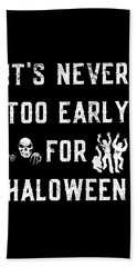 Never Too Early For Halloween Beach Towel