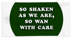 So Shaken As We Are, So Wan With Care #shakespeare #shakespearequote Beach Towel