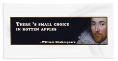 There 's Small Choice In Rotten Apples #shakespeare #shakespearequote Beach Towel