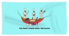 Too Many Cooks Spoil The Sloth Beach Towel
