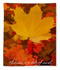Autumn Is A State Of Mind More Than A Time Of Year Fleece Blanket