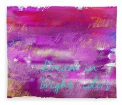 Dream In Bright Colors Fleece Blanket