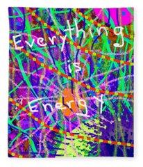 Evertyhting Is Energy Fleece Blanket