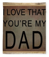 I Love That You're My Dad Fleece Blanket