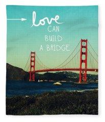 Love Can Build A Bridge- Inspirational Art Fleece Blanket