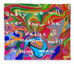 Sadly We Will Never Know The True Value Of Any Moment Until It Is Long Gone Fleece Blanket