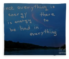 Since Energy Is Everything There Is Energy To Be Had In Everything Fleece Blanket