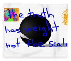 The Truth Has Weight Not The Scale Fleece Blanket