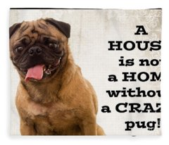 House Is Not A Home Without A Crazy Pug Fleece Blanket