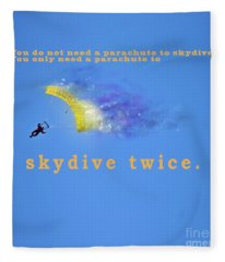 You Don't Need A Parachute To Skydive Only To Sky Dive Twice  Fleece Blanket