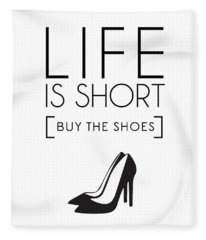 Life Is Short , Buy The Shoes Fleece Blanket