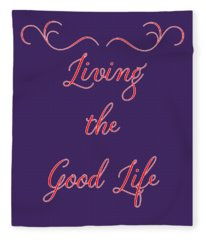 Living The Good Life Fleece Blanket