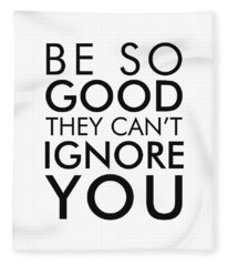 Be So Good They Can't Ignore You - Minimalist Print - Typography - Quote Poster Fleece Blanket