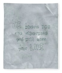 Be Where You Are, Otherwise You Will Miss Life Fleece Blanket