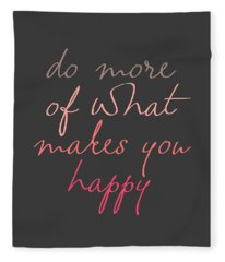 Do More Of What Makes You Happy Fleece Blanket