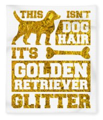 Dog Lover Its Not Dog Hair It Is Golden Retriever Glitter Gold Fleece Blanket