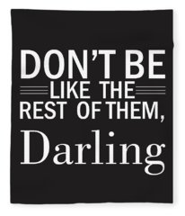 Don't Be Like The Rest Of Them, Darling Fleece Blanket