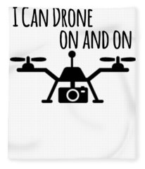 Drone Lover I Can Drone On And On Drone Pilot Fleece Blanket