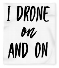 Drone Pilot I Drone On And On Drone Lover Fleece Blanket