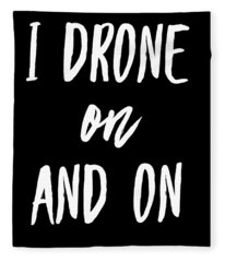 Drones I Drone On And On Drone Pilot Fleece Blanket