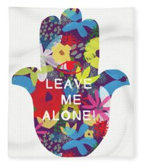 Floral Leave Me Alone Hamsa-art By Linda Woods Fleece Blanket