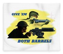Give Em Both Barrels - Ww2 Propaganda Fleece Blanket
