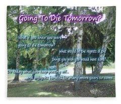 Going To Die Tomorrow? Fleece Blanket