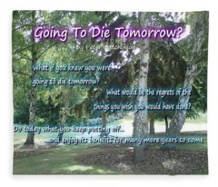 Going To Die Tomorrow? Fleece Blanket