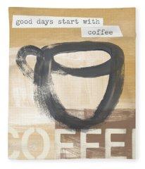 Good Days Start With Coffee- Art By Linda Woods Fleece Blanket