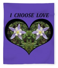 I Chose Love With A Heart Filled With Columbines Fleece Blanket