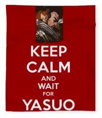 Keep Calm And Wait For Yasuo Fleece Blanket