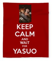Keep Calm And Wait For Yasuo Fleece Blanket