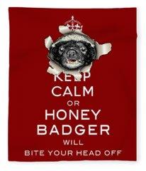 Keep Calm Or Honey Badger...  Fleece Blanket