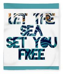 Let The Sea Set You Free Fleece Blanket