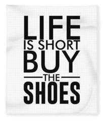 Life Is Short , Buy The Shoes - Minimalist Print - Typography - Quote Poster Fleece Blanket