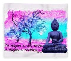 My Religion Is Very Simple. My Religion Is Kindness.. His Holiness, Dalai Lama Xiv, Tenzin Gyatso.  Fleece Blanket