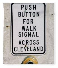 Push Button To Walk Across Clevelend Fleece Blanket