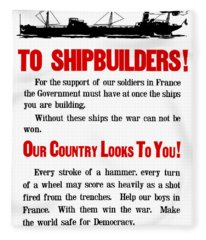 To Shipbuilders - Our Country Looks To You  Fleece Blanket