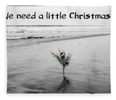We Need A Little Christmas Fleece Blanket