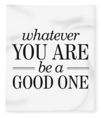 Whatever You Are, Be A Good One Fleece Blanket