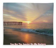 You Are The Sunrise Fleece Blanket