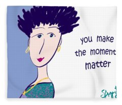 You Make The Moments Matter Fleece Blanket
