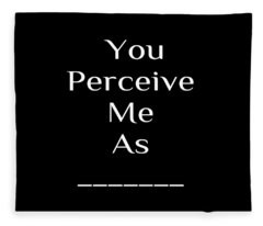 You Perceive Me As... Fleece Blanket