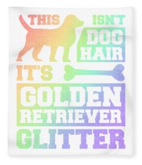 Dog Lover This Isnt Dog Hair It Is Golden Retriever Glitter Pet Lover Fleece Blanket