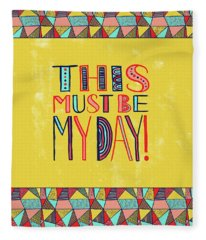This Must Be My Day Fleece Blanket